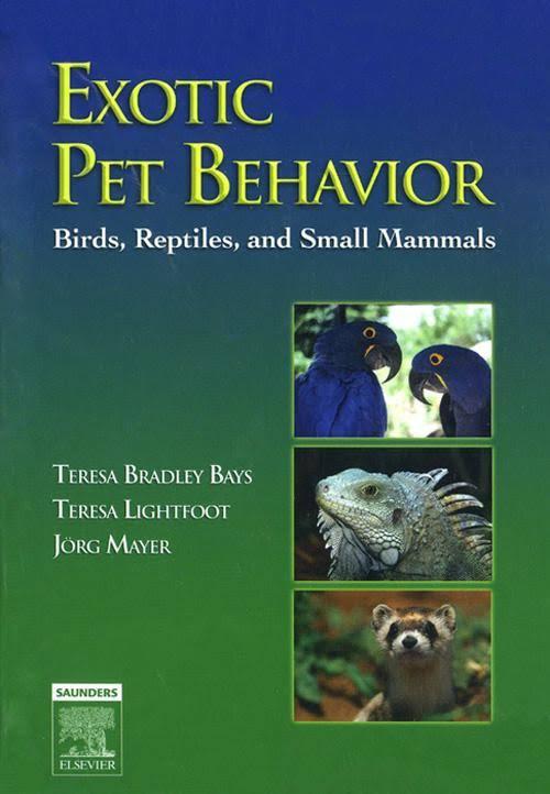 Exotic Pet Behavior Birds, Reptiles, And Small Mammals Book PDF