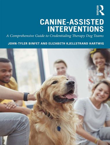 Canine Assisted Interventions, A Comprehensive Guide To Credentialing Therapy Dog