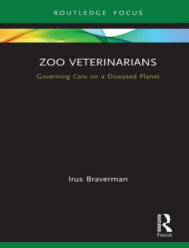 Zoo Veterinarians Governing Care on a Diseased Planet 1st Edition