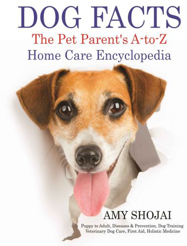 Dog Facts, The Pet Parent's A To Z Home Care Encyclopedia
