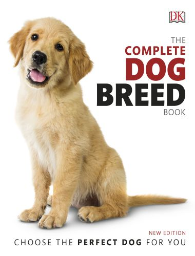 The Complete Dog Breed Book Choose The Perfect Dog For You, New Edition