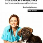 Practical Canine Behaviour For Veterinary Nurses And Technicians 2nd Edition